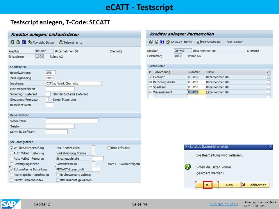 Kapitel 2 Seite 44 eCATT - Testscript Testscript anlegen, T-Code: SECATT Inhaltsverzeichnis Arbeitsprobe Uwe Hauck Sept - Okt.