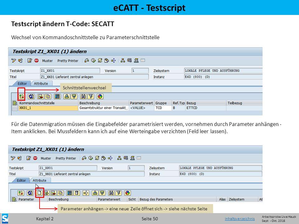 Kapitel 2 Seite 50 eCATT - Testscript Testscript ändern T-Code: SECATT Wechsel von Kommandoschnittstelle zu Parameterschnittstelle Für die Datenmigration müssen die Eingabefelder parametrisiert werden, vornehmen durch Parameter anhängen - Item anklicken.