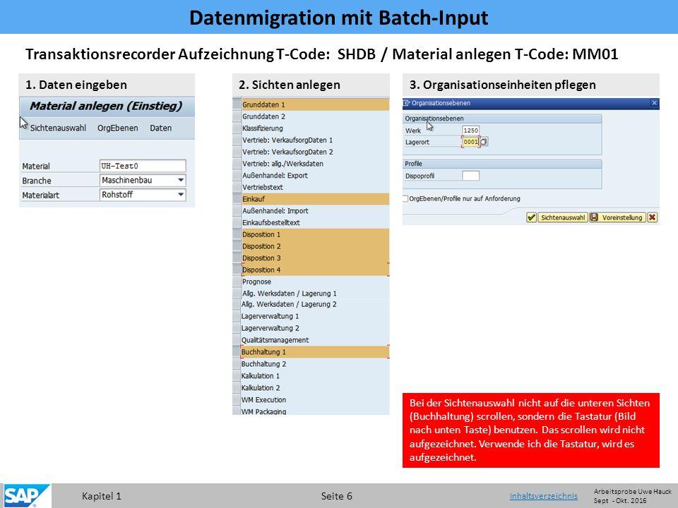 Kapitel 1 Seite 6 Transaktionsrecorder Aufzeichnung T-Code: SHDB / Material anlegen T-Code: MM01 1.