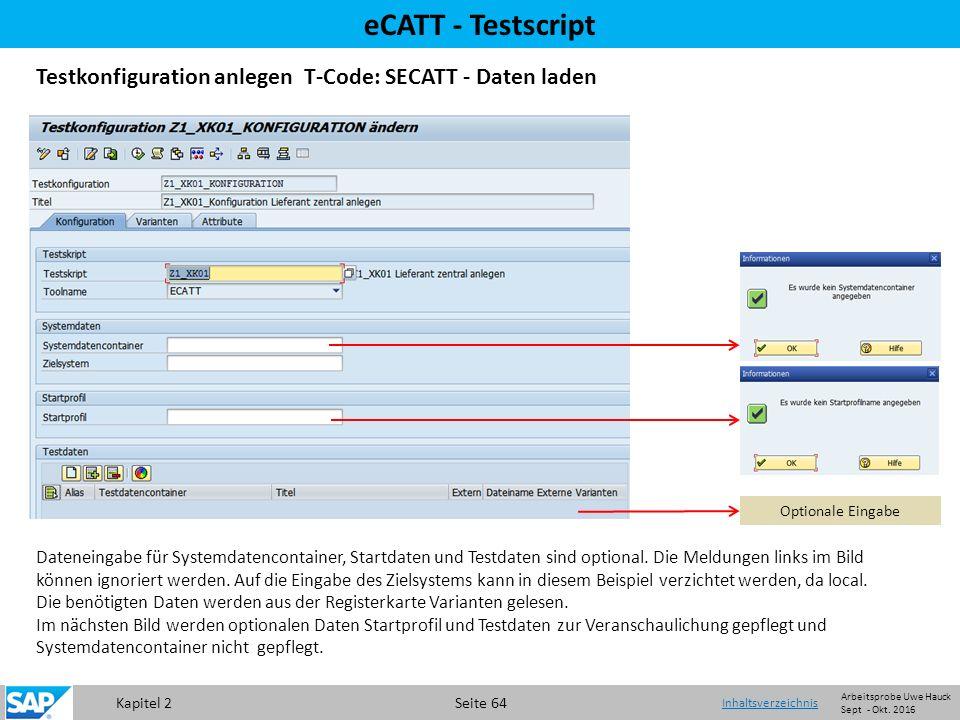 Kapitel 2 Seite 64 eCATT - Testscript Testkonfiguration anlegen T-Code: SECATT - Daten laden Dateneingabe für Systemdatencontainer, Startdaten und Testdaten sind optional.
