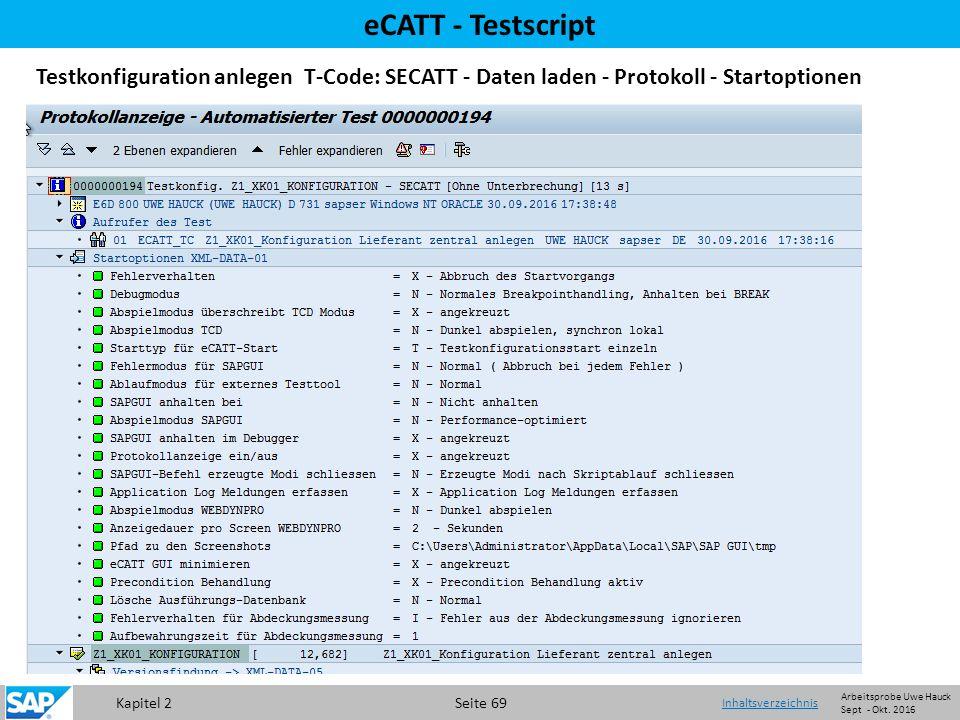 Kapitel 2 Seite 69 eCATT - Testscript Testkonfiguration anlegen T-Code: SECATT - Daten laden - Protokoll - Startoptionen Inhaltsverzeichnis Arbeitsprobe Uwe Hauck Sept - Okt.