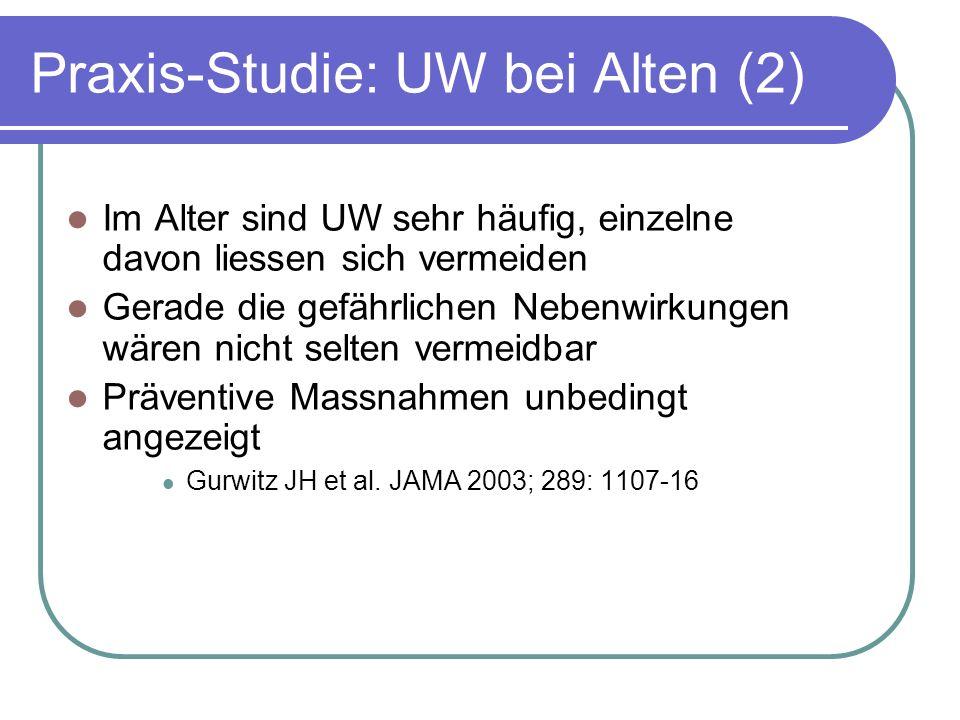 Praxis-Studie: UW bei Alten (2) Im Alter sind UW sehr häufig, einzelne davon liessen sich vermeiden Gerade die gefährlichen Nebenwirkungen wären nicht selten vermeidbar Präventive Massnahmen unbedingt angezeigt Gurwitz JH et al.