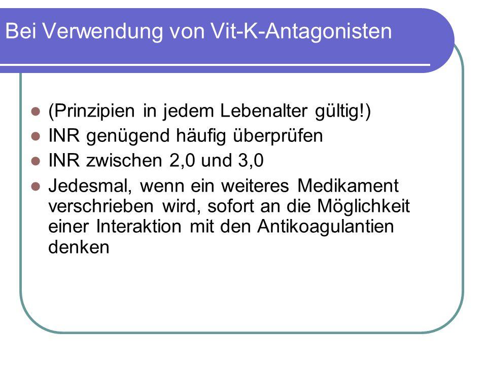 Bei Verwendung von Vit-K-Antagonisten (Prinzipien in jedem Lebenalter gültig!) INR genügend häufig überprüfen INR zwischen 2,0 und 3,0 Jedesmal, wenn ein weiteres Medikament verschrieben wird, sofort an die Möglichkeit einer Interaktion mit den Antikoagulantien denken