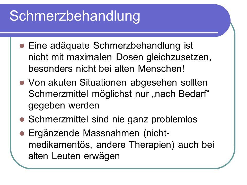 Schmerzbehandlung Eine adäquate Schmerzbehandlung ist nicht mit maximalen Dosen gleichzusetzen, besonders nicht bei alten Menschen.