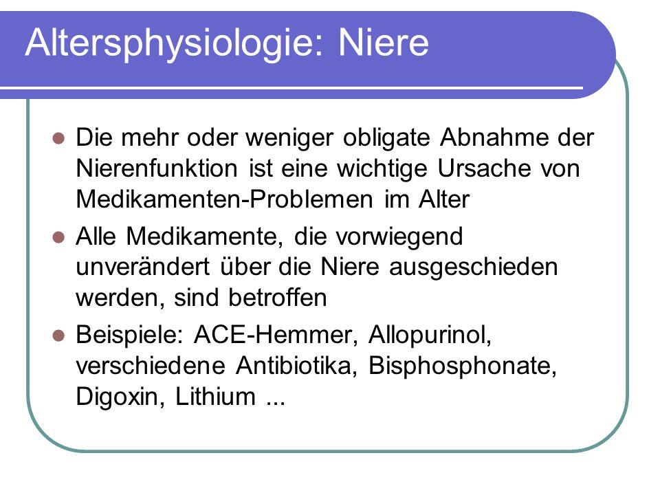 Altersphysiologie: Niere Die mehr oder weniger obligate Abnahme der Nierenfunktion ist eine wichtige Ursache von Medikamenten-Problemen im Alter Alle Medikamente, die vorwiegend unverändert über die Niere ausgeschieden werden, sind betroffen Beispiele: ACE-Hemmer, Allopurinol, verschiedene Antibiotika, Bisphosphonate, Digoxin, Lithium...