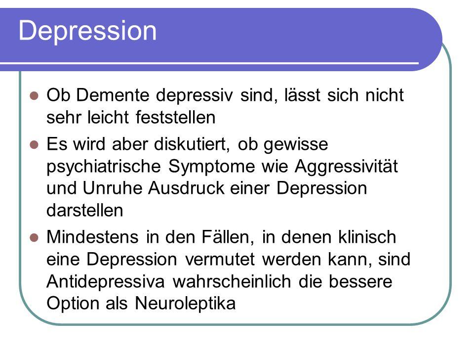 Depression Ob Demente depressiv sind, lässt sich nicht sehr leicht feststellen Es wird aber diskutiert, ob gewisse psychiatrische Symptome wie Aggressivität und Unruhe Ausdruck einer Depression darstellen Mindestens in den Fällen, in denen klinisch eine Depression vermutet werden kann, sind Antidepressiva wahrscheinlich die bessere Option als Neuroleptika