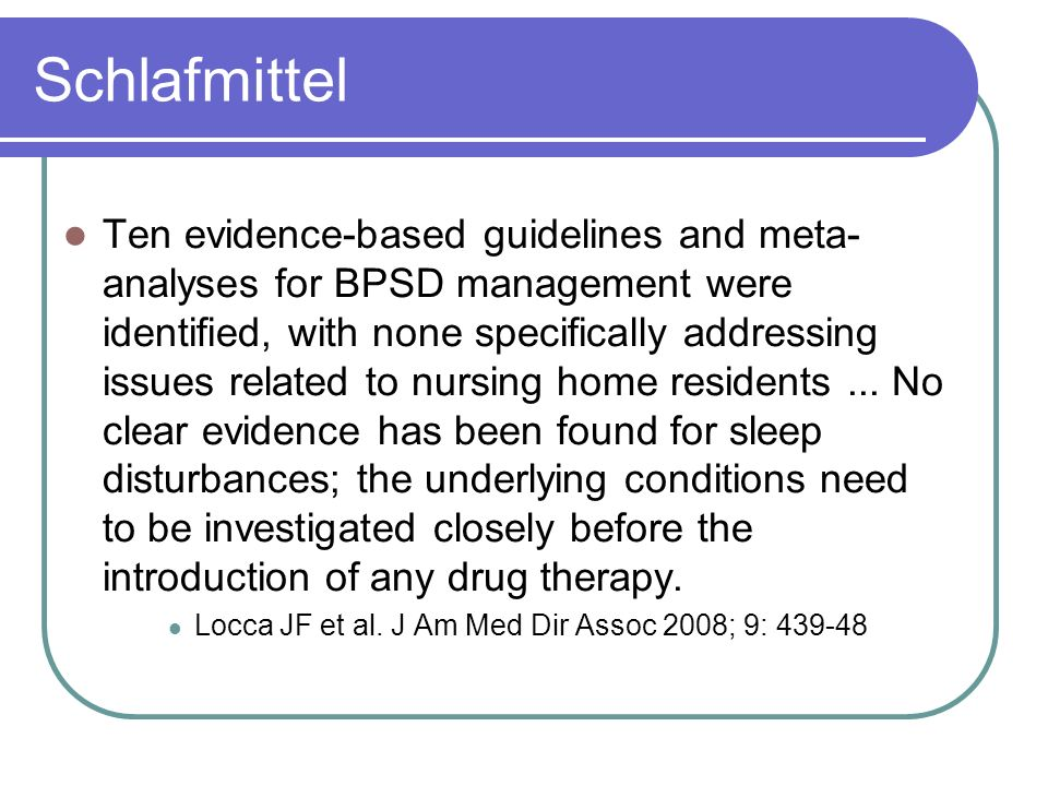 Schlafmittel Ten evidence-based guidelines and meta- analyses for BPSD management were identified, with none specifically addressing issues related to nursing home residents...