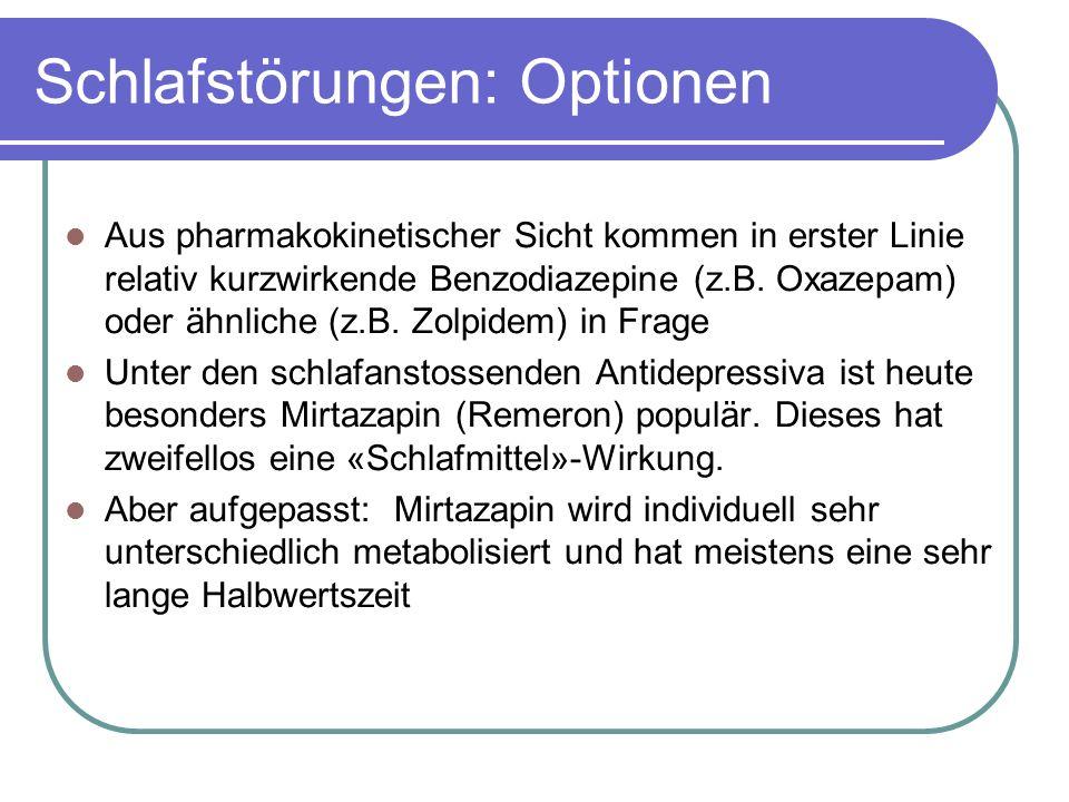 Schlafstörungen: Optionen Aus pharmakokinetischer Sicht kommen in erster Linie relativ kurzwirkende Benzodiazepine (z.B.