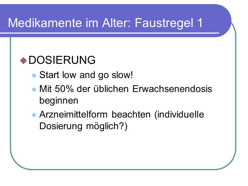 Medikamente im Alter: Faustregel 1  DOSIERUNG Start low and go slow.