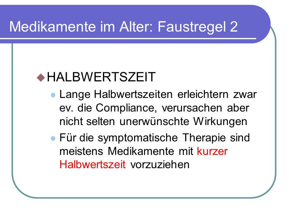Medikamente im Alter: Faustregel 2  HALBWERTSZEIT Lange Halbwertszeiten erleichtern zwar ev.