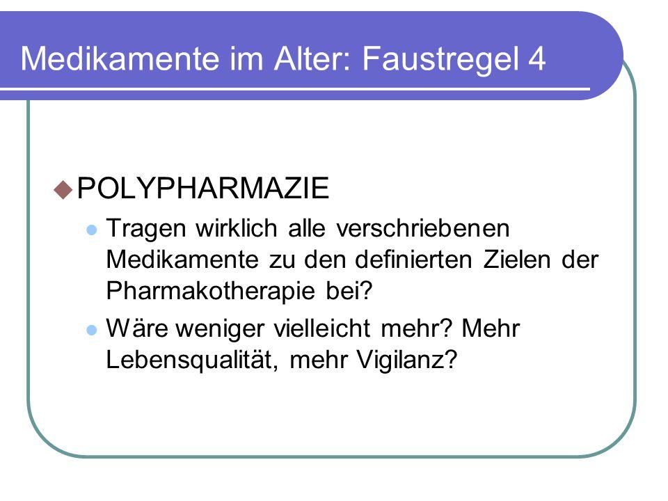 Medikamente im Alter: Faustregel 4  POLYPHARMAZIE Tragen wirklich alle verschriebenen Medikamente zu den definierten Zielen der Pharmakotherapie bei.