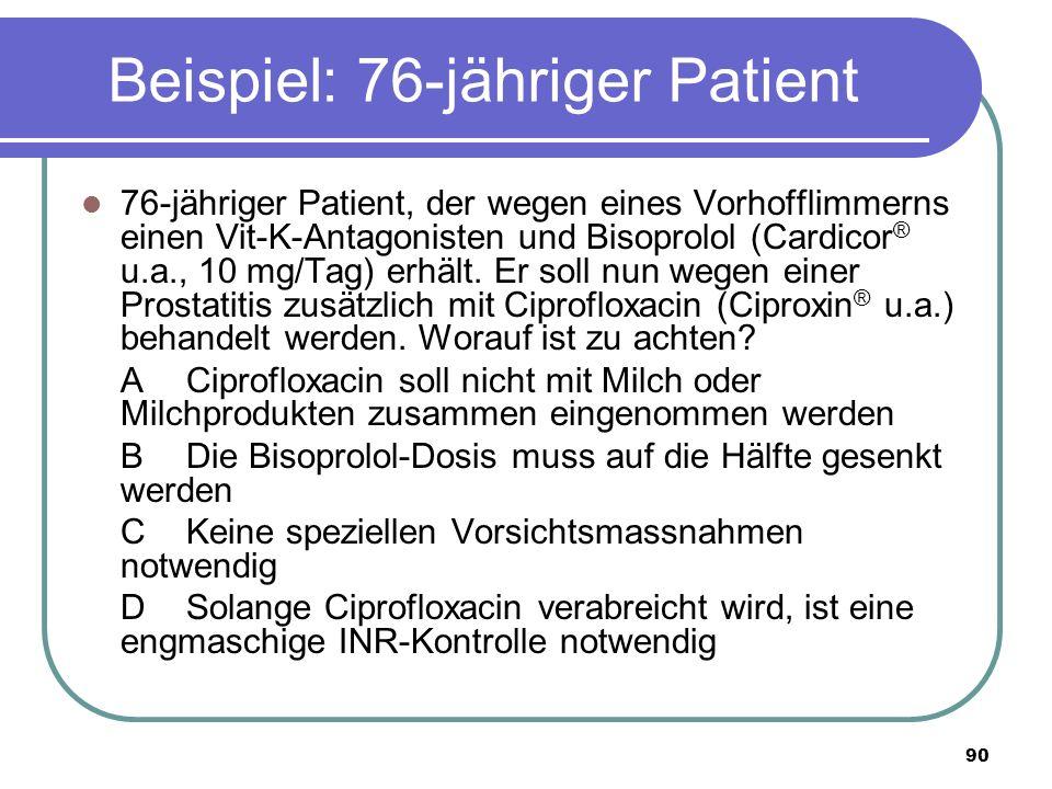 90 Beispiel: 76-jähriger Patient 76-jähriger Patient, der wegen eines Vorhofflimmerns einen Vit-K-Antagonisten und Bisoprolol (Cardicor ® u.a., 10 mg/Tag) erhält.