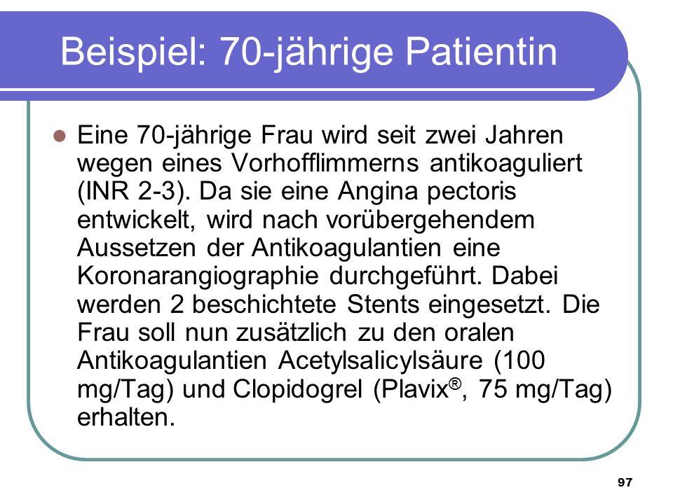 97 Beispiel: 70-jährige Patientin Eine 70-jährige Frau wird seit zwei Jahren wegen eines Vorhofflimmerns antikoaguliert (INR 2-3).