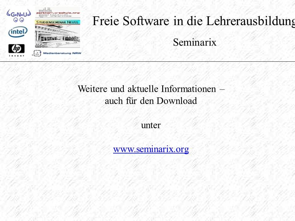 Freie Software in die Lehrerausbildung Seminarix Weitere und aktuelle Informationen – auch für den Download unter www.seminarix.org