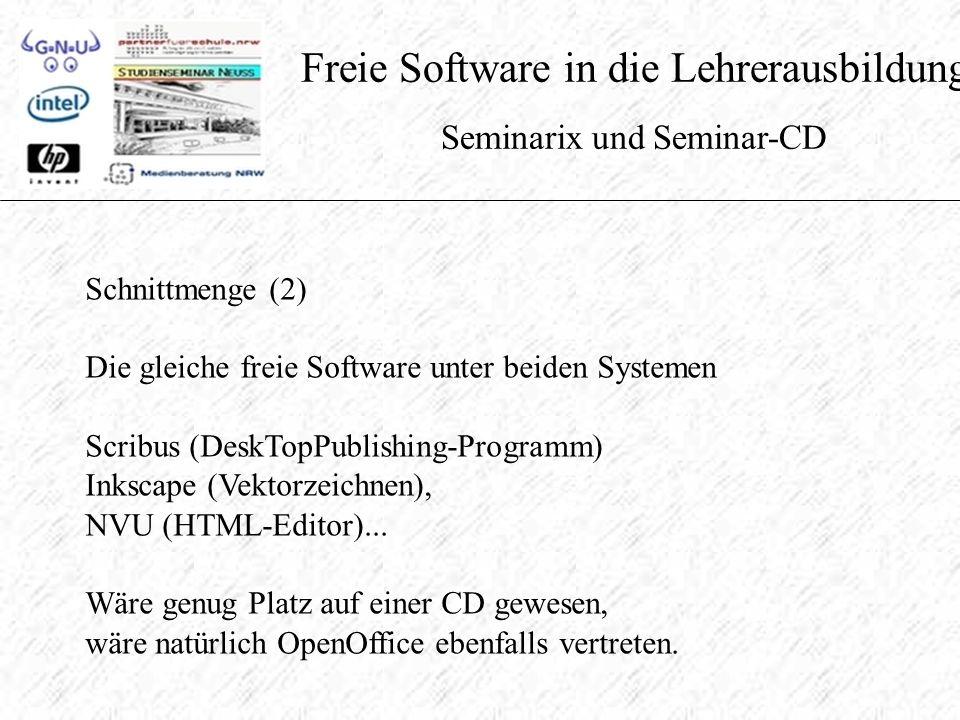 Freie Software in die Lehrerausbildung Seminarix und Seminar-CD Schnittmenge (2) Die gleiche freie Software unter beiden Systemen Scribus (DeskTopPublishing-Programm) Inkscape (Vektorzeichnen), NVU (HTML-Editor)...