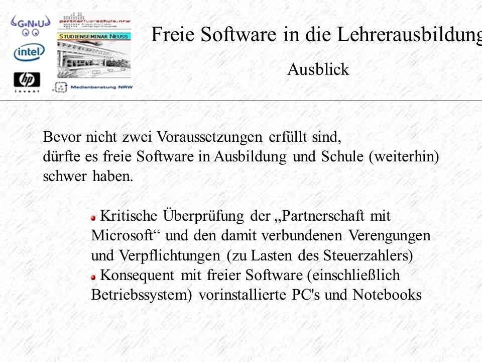 Freie Software in die Lehrerausbildung Ausblick Bevor nicht zwei Voraussetzungen erfüllt sind, dürfte es freie Software in Ausbildung und Schule (weiterhin) schwer haben.