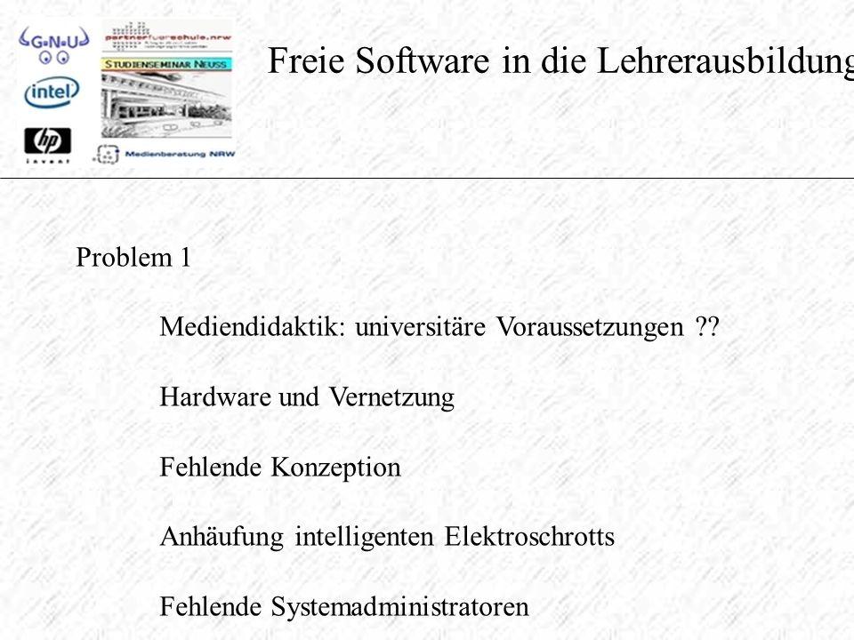 Freie Software in die Lehrerausbildung Problem 1 Mediendidaktik: universitäre Voraussetzungen .