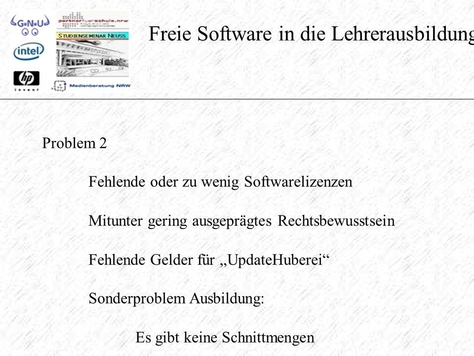 """Freie Software in die Lehrerausbildung Problem 2 Fehlende oder zu wenig Softwarelizenzen Mitunter gering ausgeprägtes Rechtsbewusstsein Fehlende Gelder für """"UpdateHuberei Sonderproblem Ausbildung: Es gibt keine Schnittmengen"""