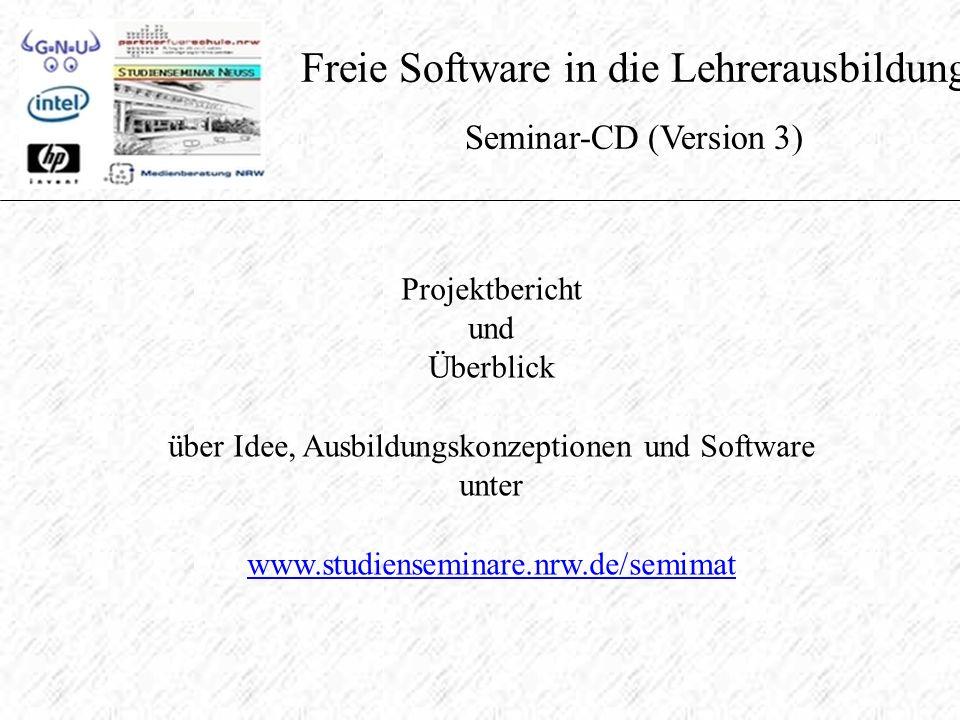 Freie Software in die Lehrerausbildung Seminar-CD (Version 3) Projektbericht und Überblick über Idee, Ausbildungskonzeptionen und Software unter www.studienseminare.nrw.de/semimat