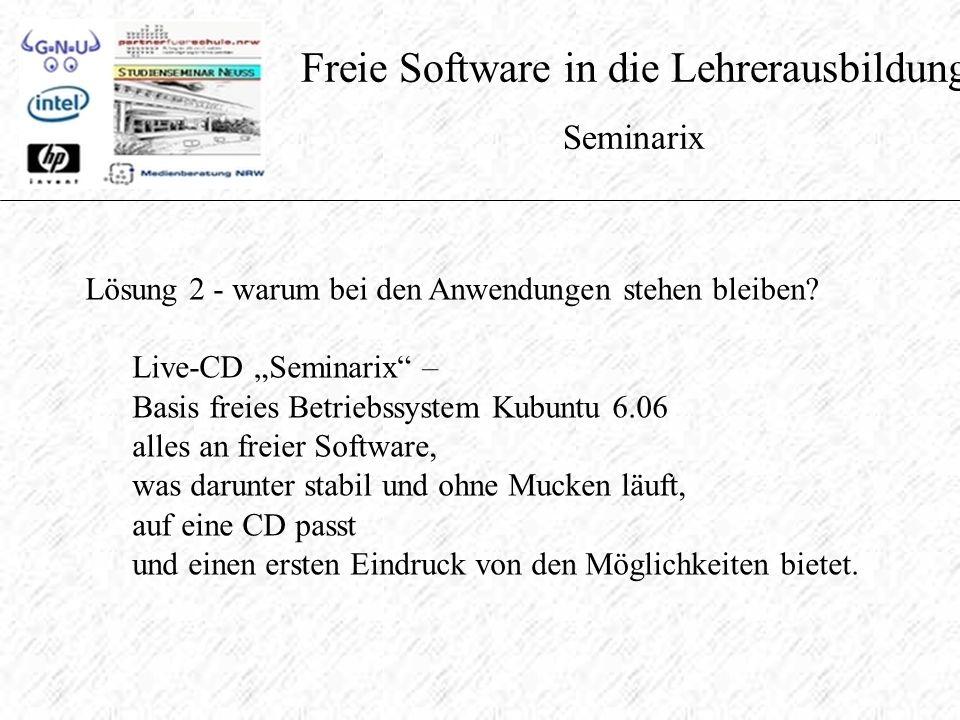 Freie Software in die Lehrerausbildung Seminarix Lösung 2 - warum bei den Anwendungen stehen bleiben.