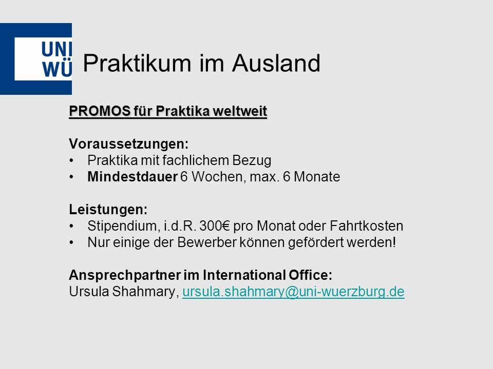Praktikum im Ausland PROMOS für Praktika weltweit Voraussetzungen: Praktika mit fachlichem Bezug Mindestdauer 6 Wochen, max.