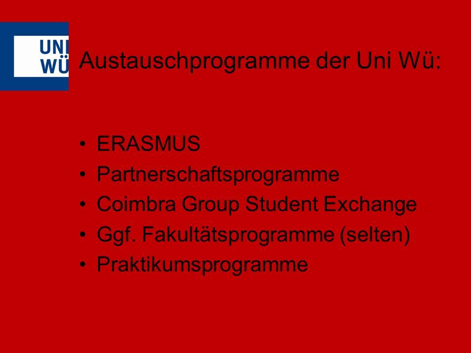 Austauschprogramme der Uni Wü: ERASMUS Partnerschaftsprogramme Coimbra Group Student Exchange Ggf.