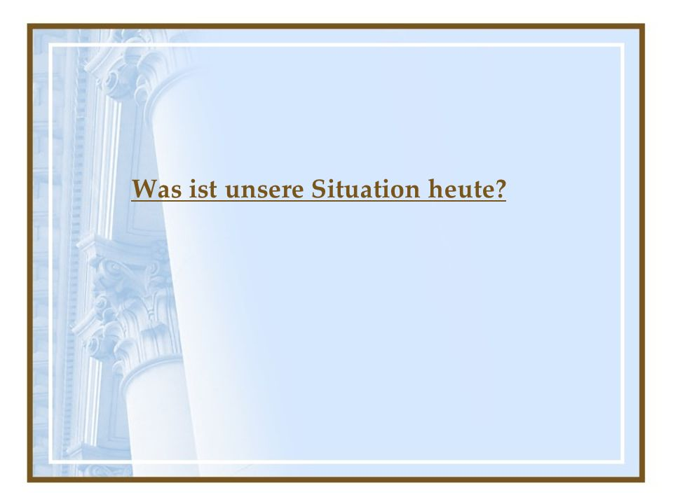 Was ist unsere Situation heute