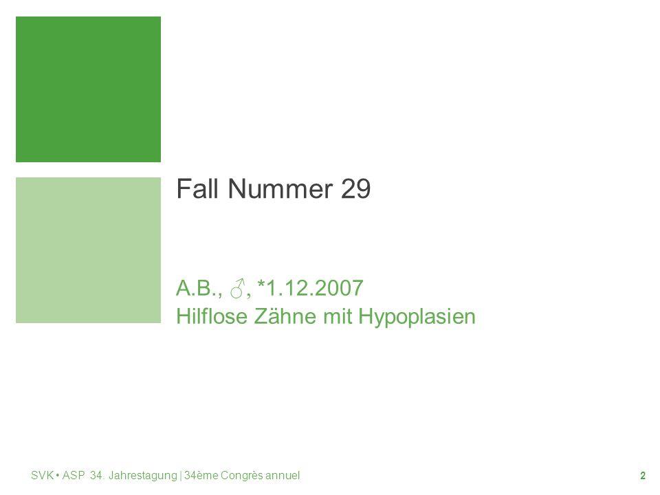 Fall Nummer 29 A.B., ♂, *1.12.2007 Hilflose Zähne mit Hypoplasien 2 SVK ASP 34.