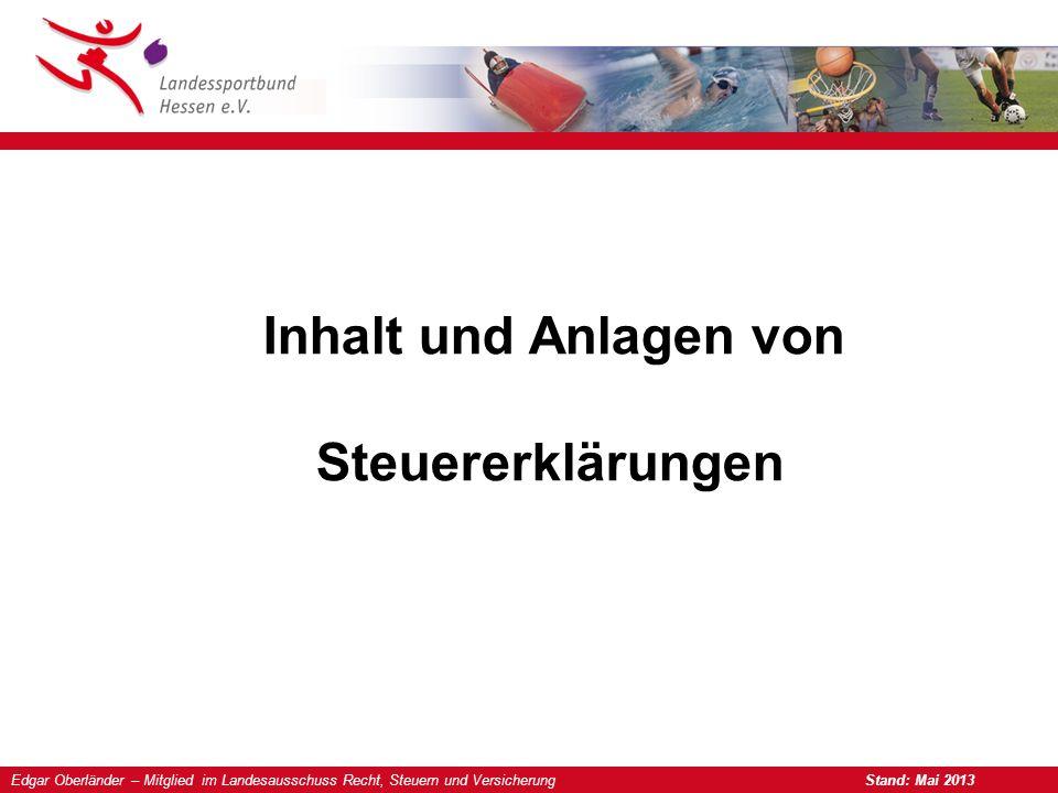 Edgar Oberländer – Mitglied im Landesausschuss Recht, Steuern und Versicherung Stand: Mai 2013 Inhalt und Anlagen von Steuererklärungen