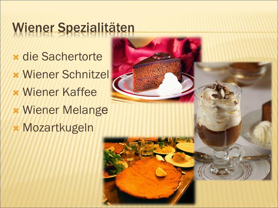 die Sachertorte  Wiener Schnitzel  Wiener Kaffee  Wiener Melang e  Mozartkugeln