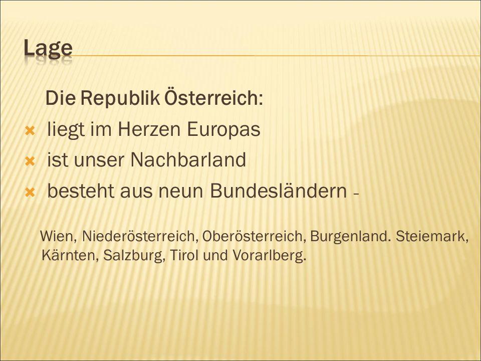 Die Republik Österreich:  liegt im Herzen Europas  ist unser Nachbarland  besteht aus neun Bundesländern – Wien, Niederösterreich, Oberösterreich, Burgenland.