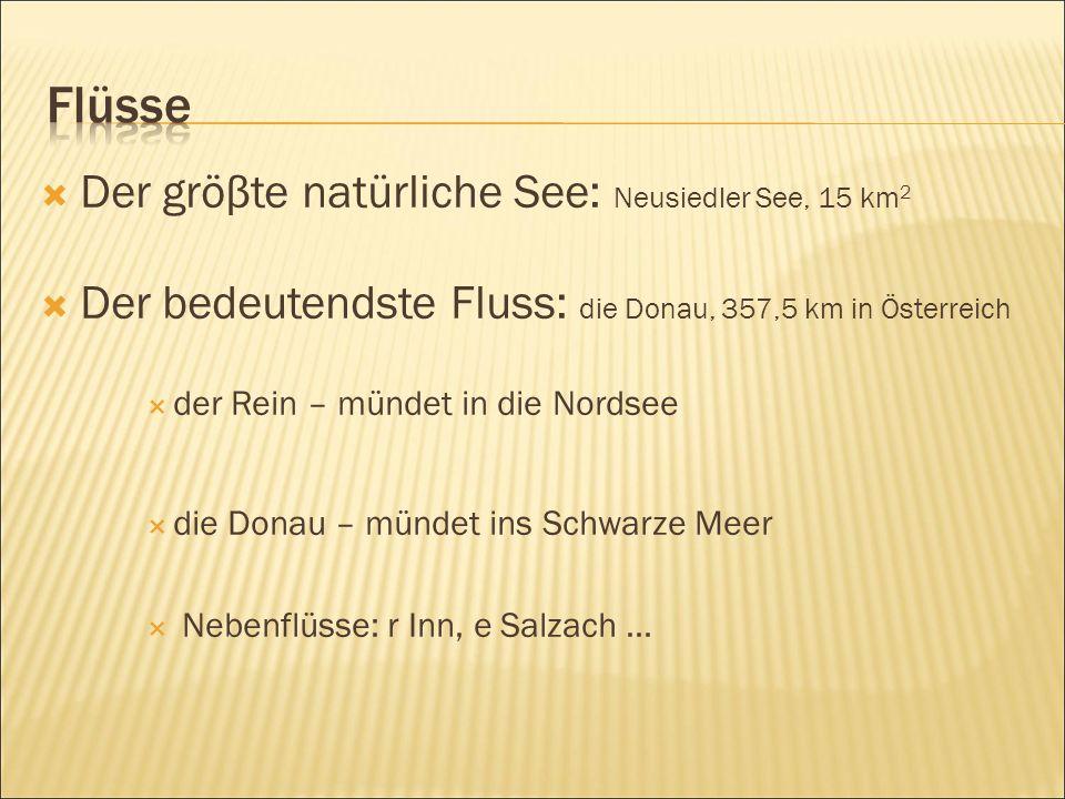  Der gröβte natürliche See: Neusiedler See, 15 km 2  Der bedeutendste Fluss: die Donau, 357,5 km in Österreich  der Rein – mündet in die Nordsee  die Donau – mündet ins Schwarze Meer  Nebenflüsse: r Inn, e Salzach...