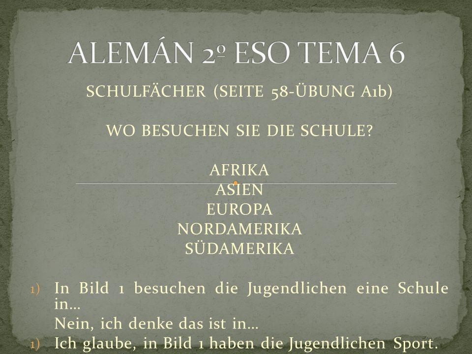 SCHULFÄCHER (SEITE 58-ÜBUNG A1b) WO BESUCHEN SIE DIE SCHULE.