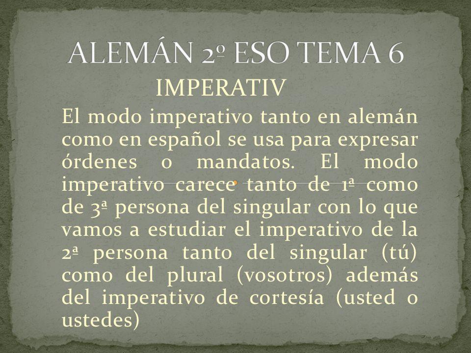 IMPERATIV El modo imperativo tanto en alemán como en español se usa para expresar órdenes o mandatos.