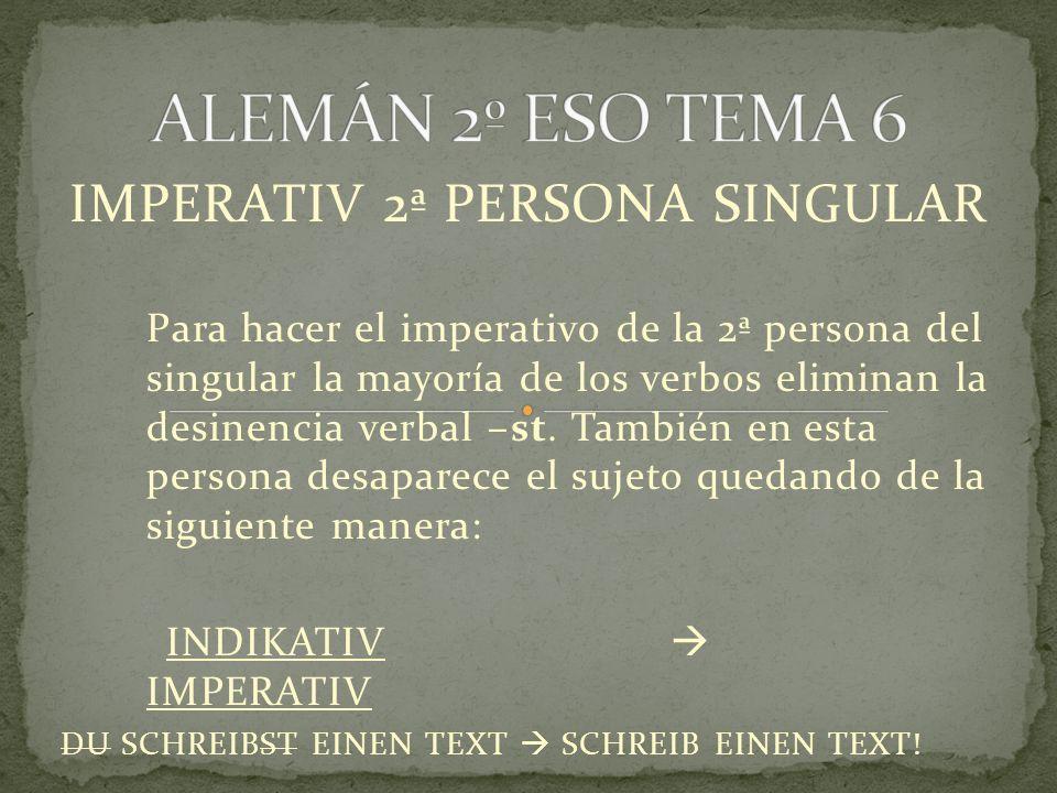 IMPERATIV 2ª PERSONA SINGULAR Para hacer el imperativo de la 2ª persona del singular la mayoría de los verbos eliminan la desinencia verbal –st.