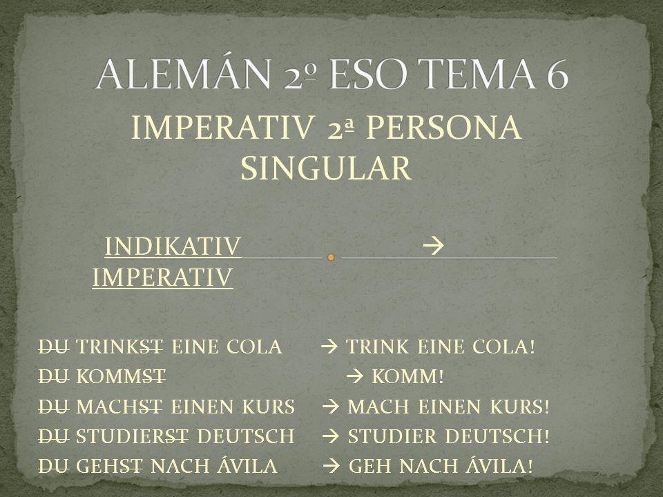 IMPERATIV 2ª PERSONA SINGULAR INDIKATIV  IMPERATIV DU TRINKST EINE COLA  TRINK EINE COLA.