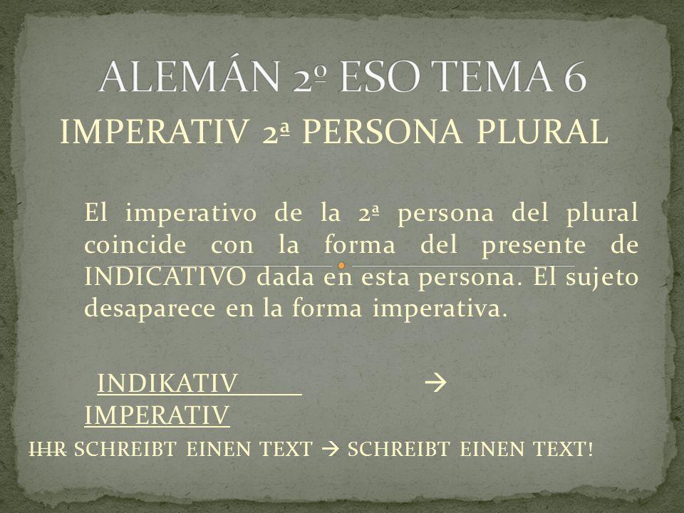IMPERATIV 2ª PERSONA PLURAL El imperativo de la 2ª persona del plural coincide con la forma del presente de INDICATIVO dada en esta persona.