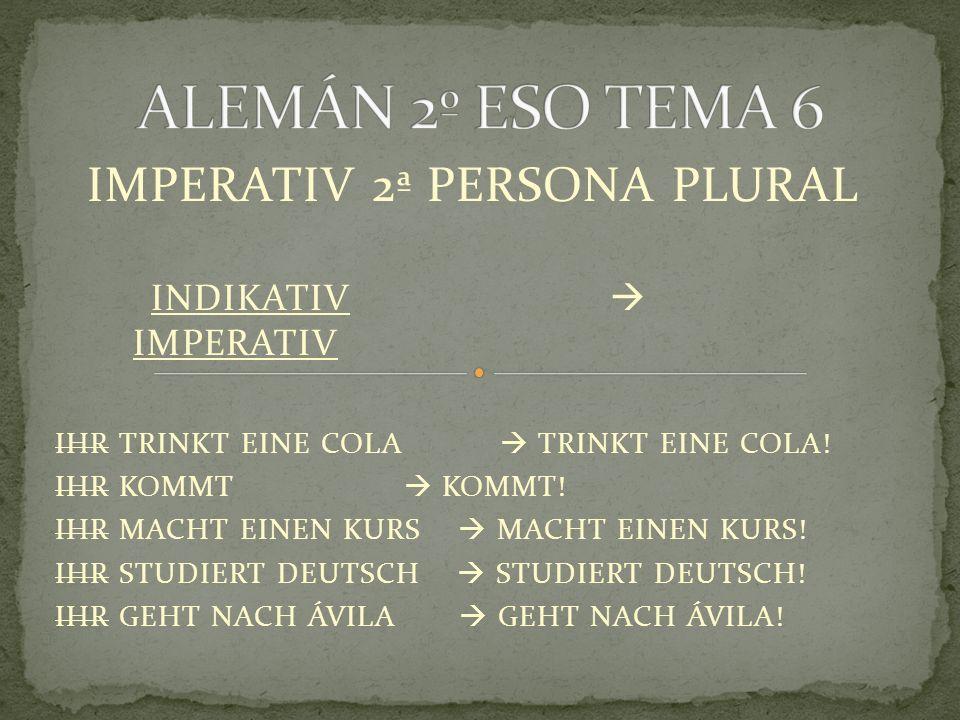 IMPERATIV 2ª PERSONA PLURAL INDIKATIV  IMPERATIV IHR TRINKT EINE COLA  TRINKT EINE COLA.