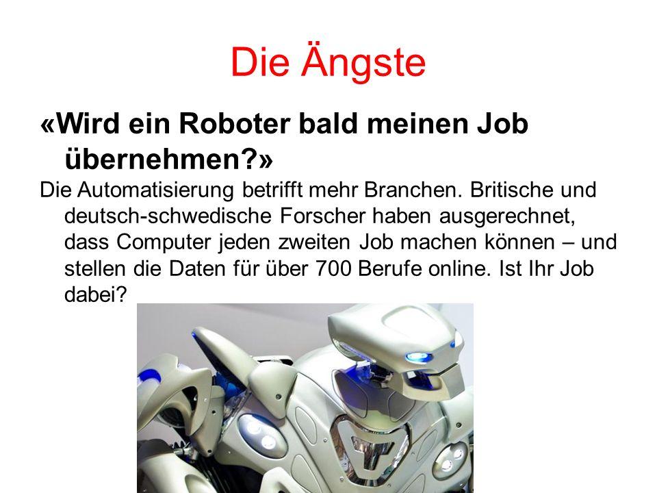 Die Ängste «Wird ein Roboter bald meinen Job übernehmen » Die Automatisierung betrifft mehr Branchen.
