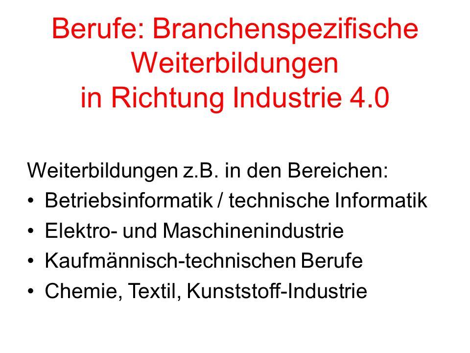 Berufe: Branchenspezifische Weiterbildungen in Richtung Industrie 4.0 Weiterbildungen z.B.