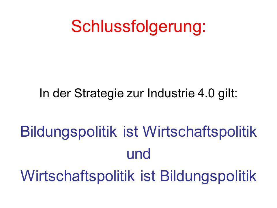 Schlussfolgerung: In der Strategie zur Industrie 4.0 gilt: Bildungspolitik ist Wirtschaftspolitik und Wirtschaftspolitik ist Bildungspolitik