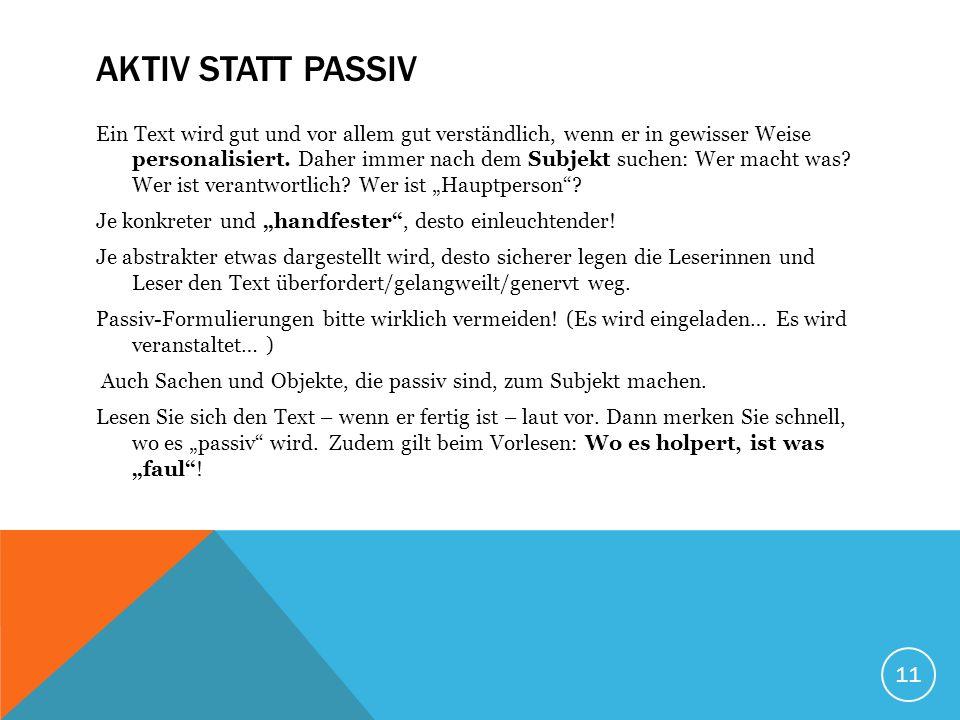 11 AKTIV STATT PASSIV Ein Text wird gut und vor allem gut verständlich, wenn er in gewisser Weise personalisiert.