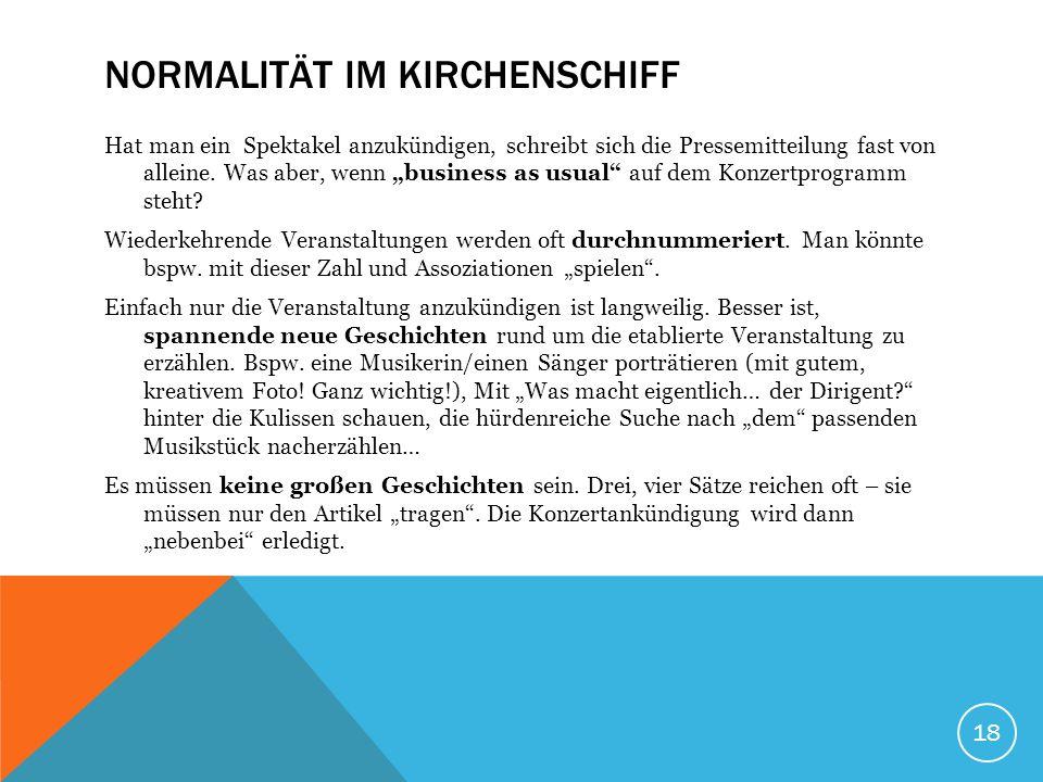 18 NORMALITÄT IM KIRCHENSCHIFF Hat man ein Spektakel anzukündigen, schreibt sich die Pressemitteilung fast von alleine.