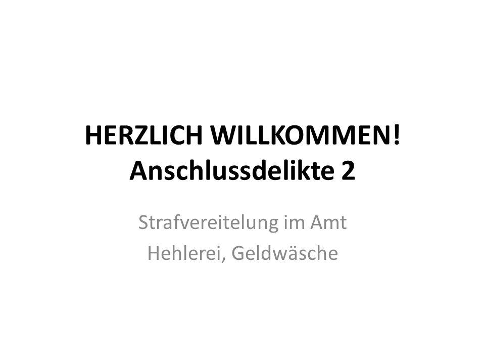 HERZLICH WILLKOMMEN! Anschlussdelikte 2 Strafvereitelung im Amt Hehlerei, Geldwäsche