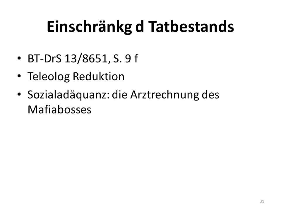 Einschränkg d Tatbestands BT-DrS 13/8651, S.