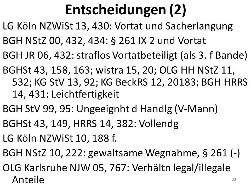 Entscheidungen (2) LG Köln NZWiSt 13, 430: Vortat und Sacherlangung BGH NStZ 00, 432, 434: § 261 IX 2 und Vortat BGH JR 06, 432: straflos Vortatbeteiligt (als 3.