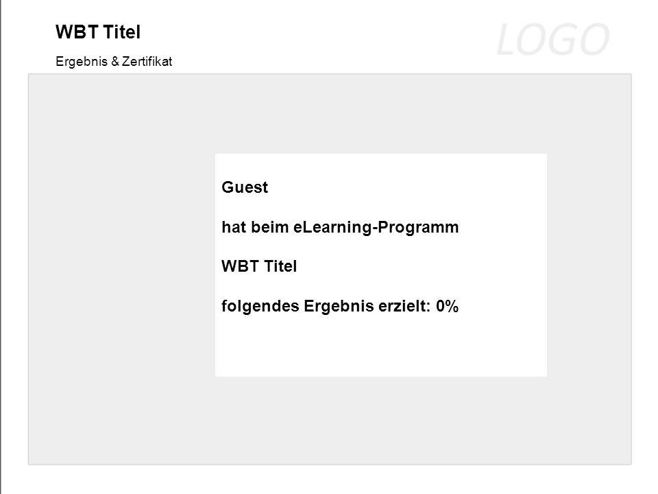WBT Titel Ergebnis & Zertifikat Guest hat beim eLearning-Programm WBT Titel folgendes Ergebnis erzielt: 0%