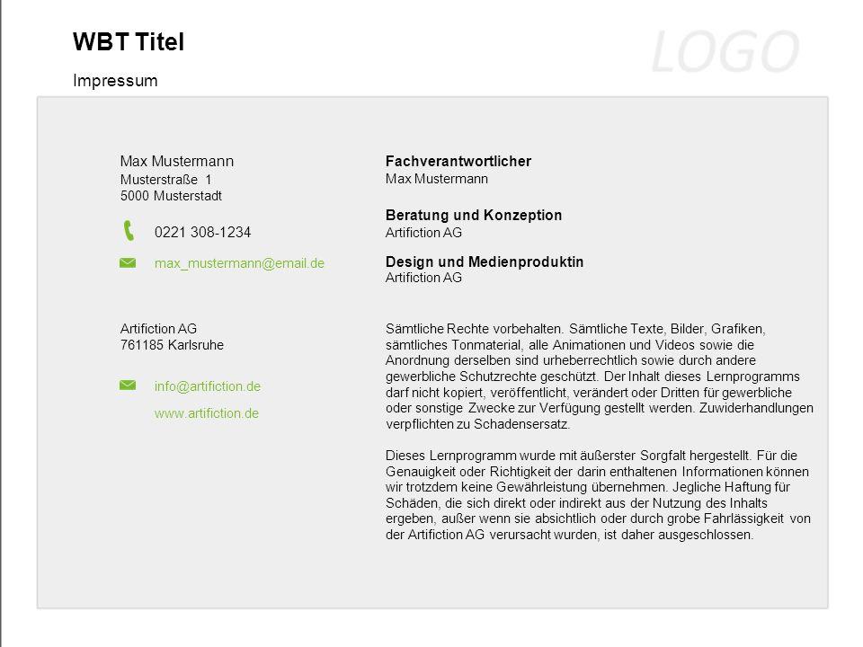 WBT Titel Impressum Max Mustermann Artifiction AG 0221 308-1234 max_mustermann@email.de Fachverantwortlicher Beratung und Konzeption Design und Medienproduktin Max Mustermann Sämtliche Rechte vorbehalten.