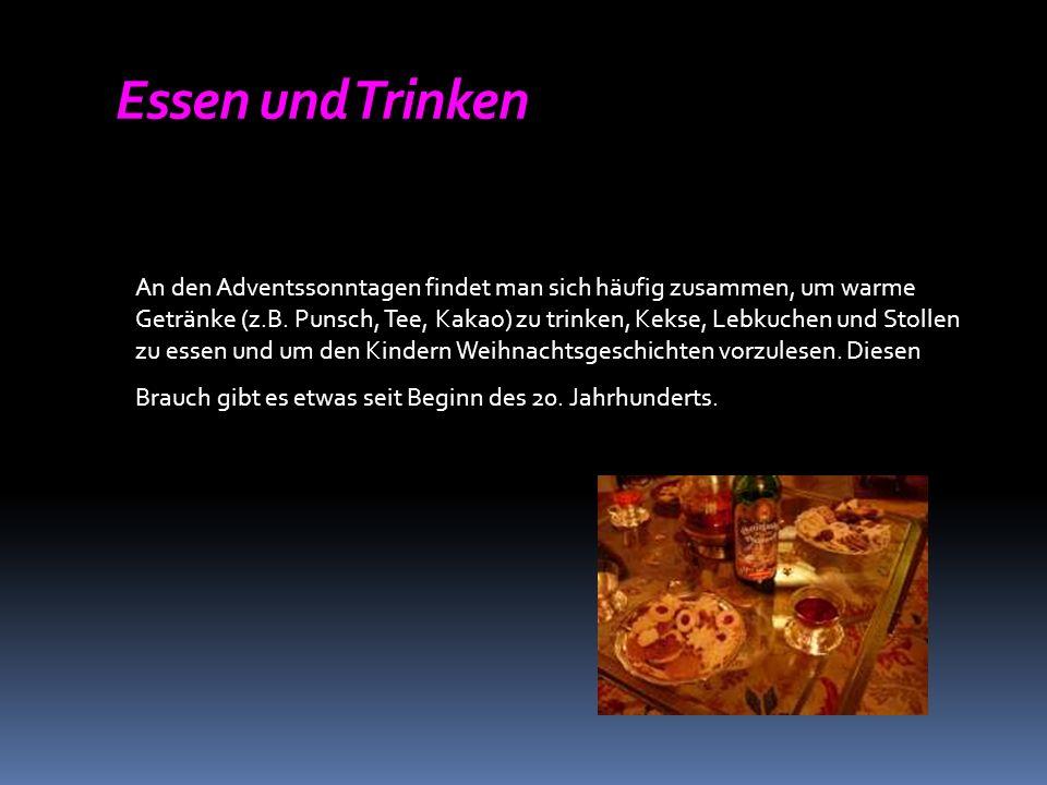 Essen und Trinken An den Adventssonntagen findet man sich häufig zusammen, um warme Getränke (z.B.