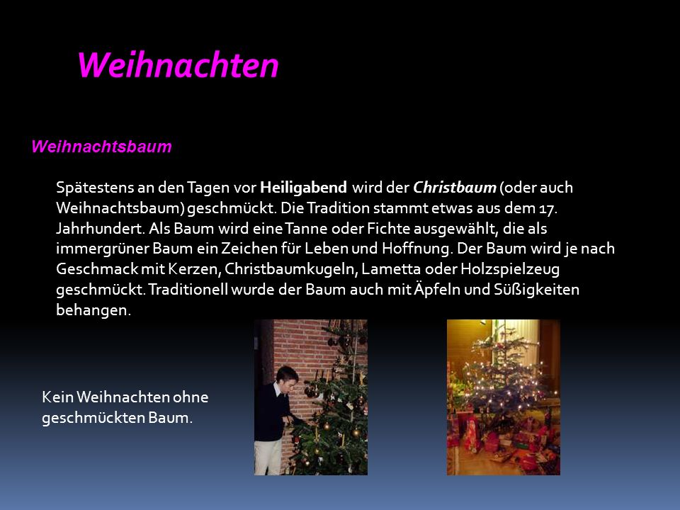 Weihnachten Weihnachtsbaum Spätestens an den Tagen vor Heiligabend wird der Christbaum (oder auch Weihnachtsbaum) geschmückt.